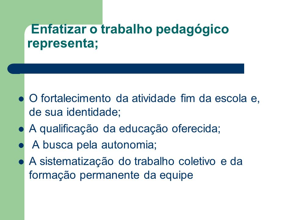 Enfatizar o trabalho pedagógico representa;