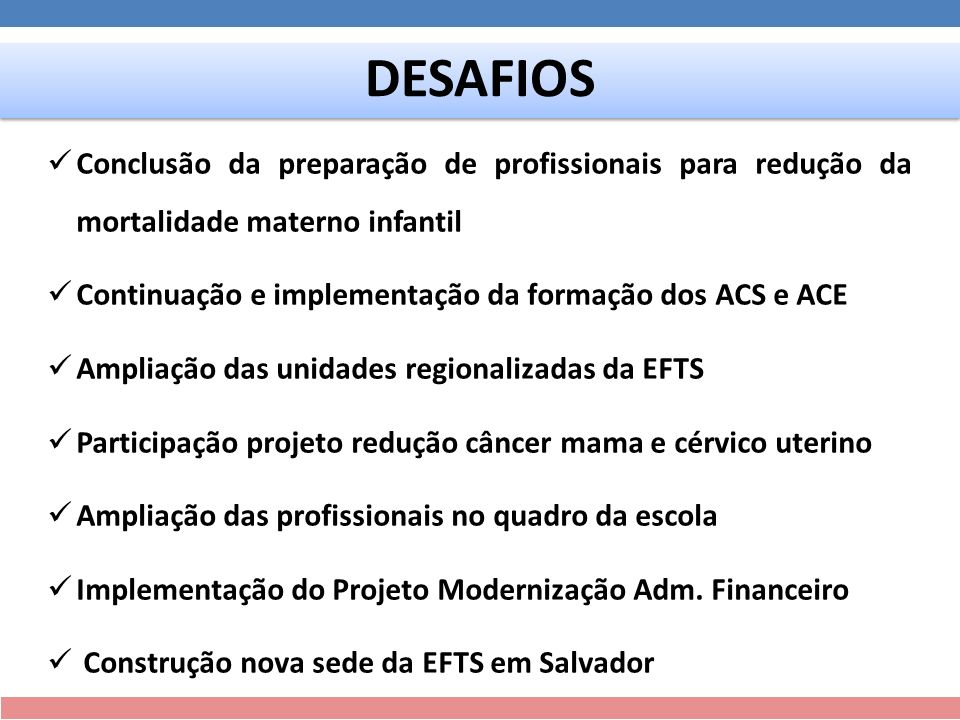 DESAFIOS Conclusão da preparação de profissionais para redução da mortalidade materno infantil.