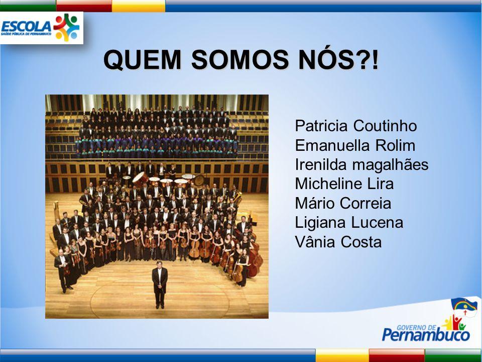 QUEM SOMOS NÓS ! Patricia Coutinho Emanuella Rolim Irenilda magalhães