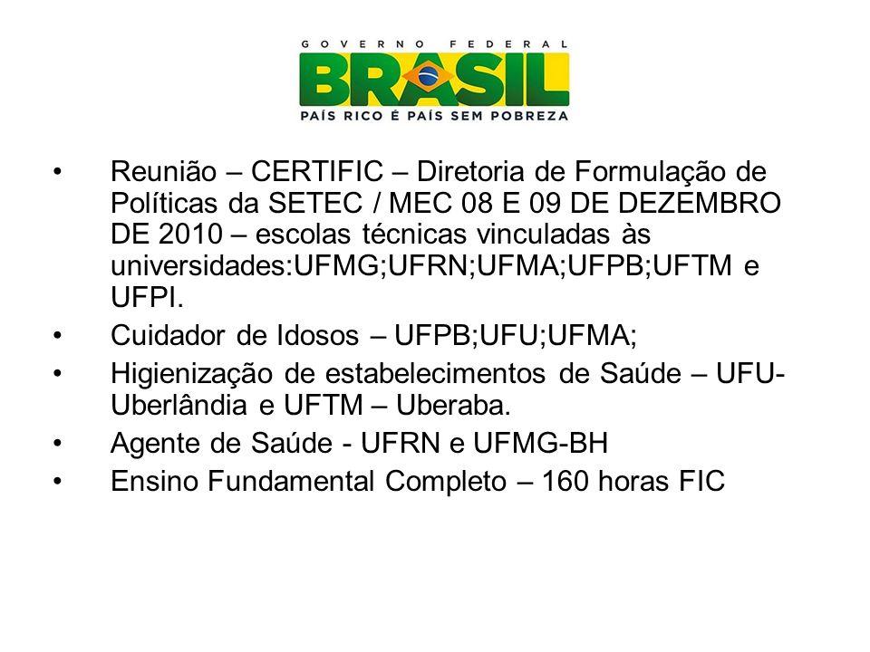 Reunião – CERTIFIC – Diretoria de Formulação de Políticas da SETEC / MEC 08 E 09 DE DEZEMBRO DE 2010 – escolas técnicas vinculadas às universidades:UFMG;UFRN;UFMA;UFPB;UFTM e UFPI.