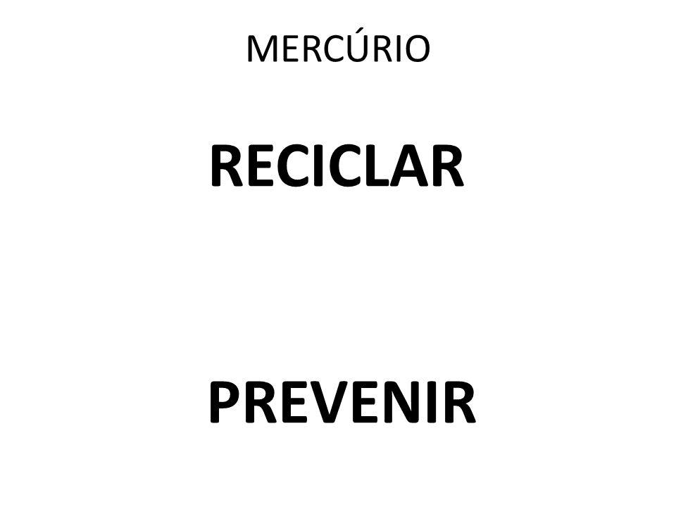 RECICLAR PREVENIR Mercúrio 100 milhões lâmpadas fluorescentes/ ano