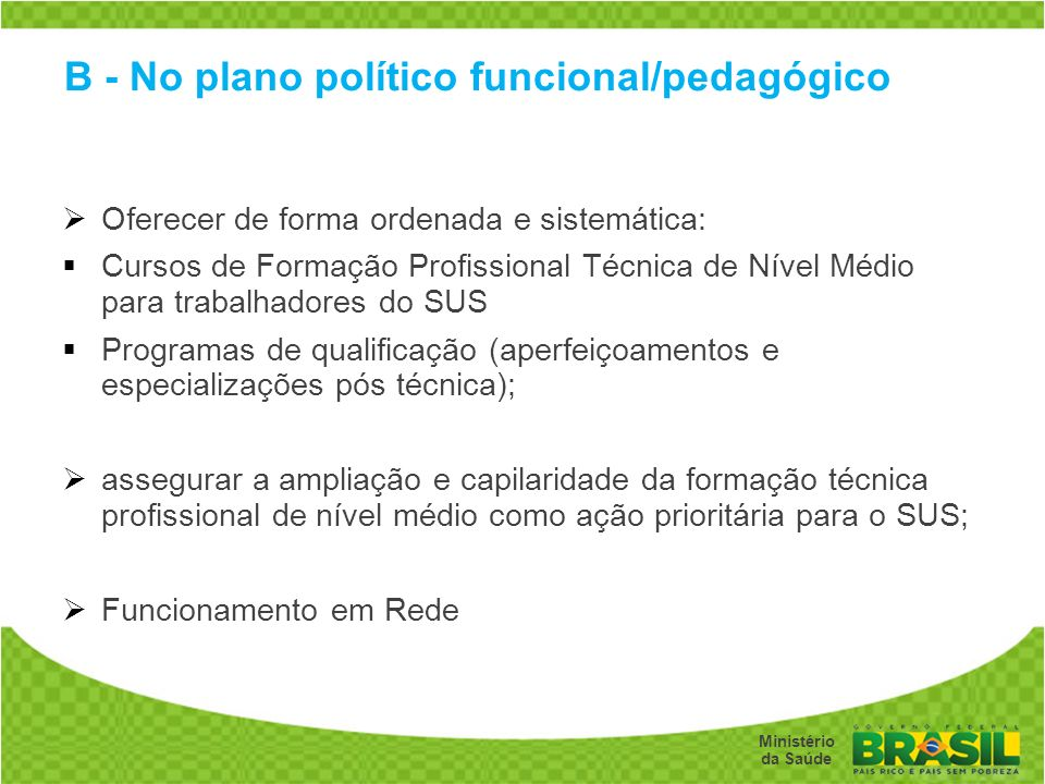 B - No plano político funcional/pedagógico