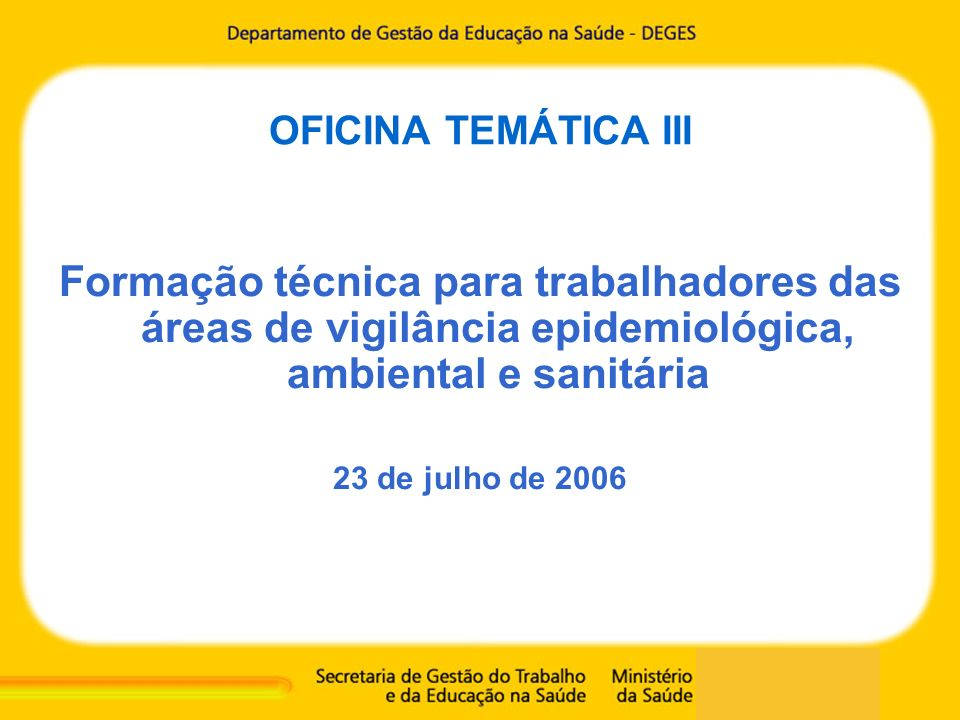 OFICINA TEMÁTICA III Formação técnica para trabalhadores das áreas de vigilância epidemiológica, ambiental e sanitária.