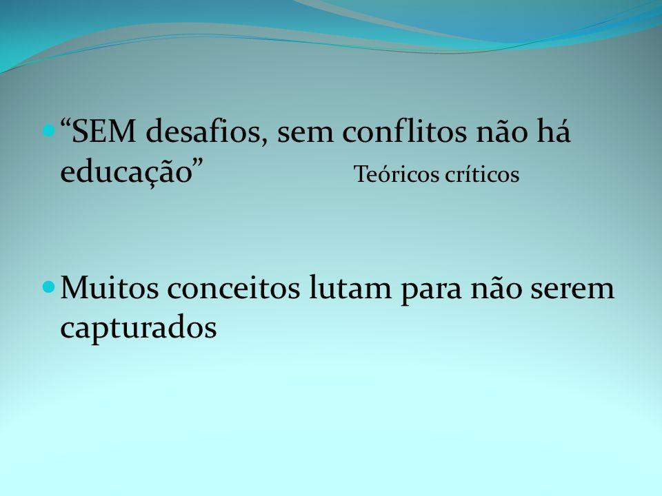 SEM desafios, sem conflitos não há educação Teóricos críticos