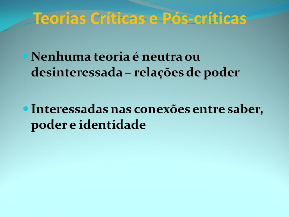 Teorias Críticas e Pós-críticas
