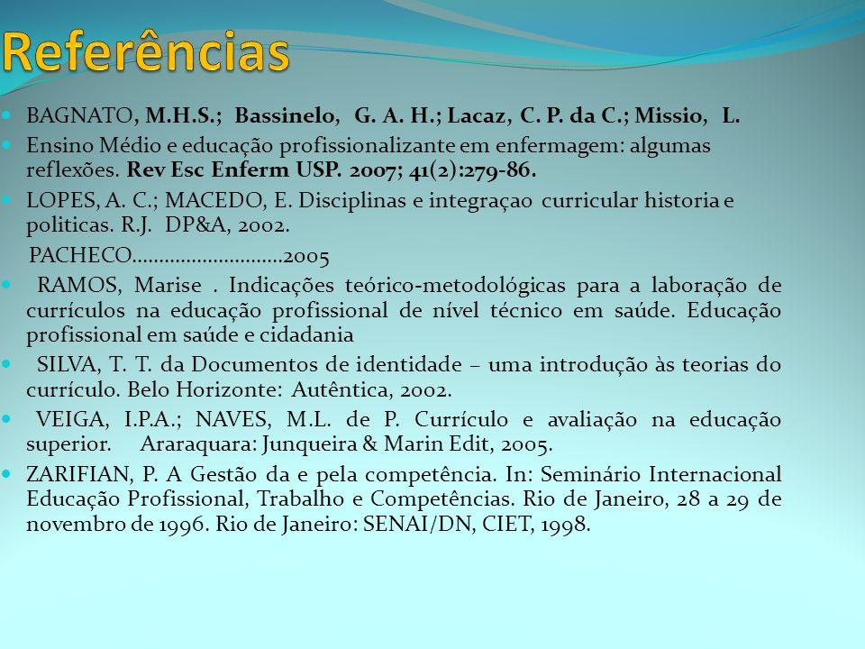 Referências BAGNATO, M.H.S.; Bassinelo, G. A. H.; Lacaz, C. P. da C.; Missio, L.