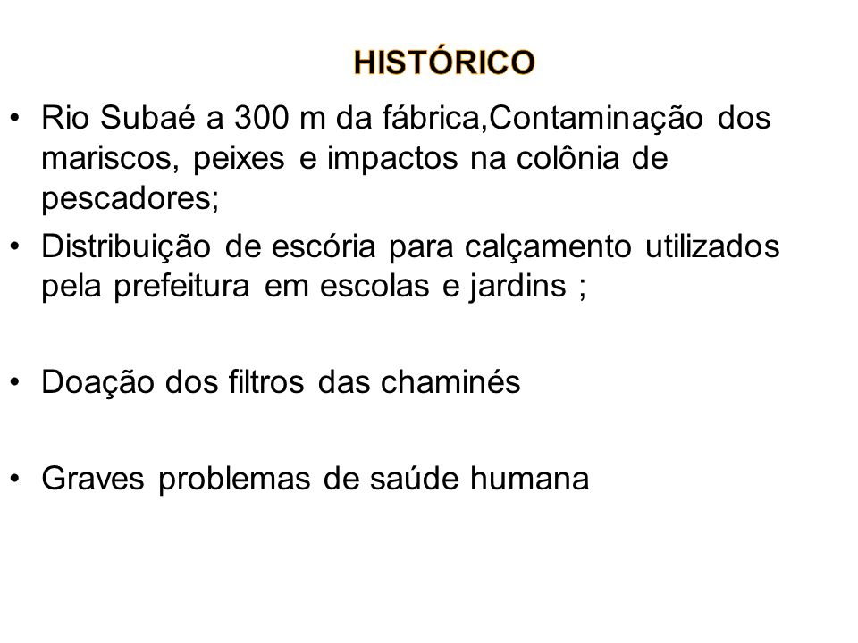 HISTÓRICORio Subaé a 300 m da fábrica,Contaminação dos mariscos, peixes e impactos na colônia de pescadores;