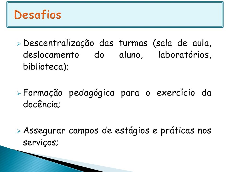 DesafiosDescentralização das turmas (sala de aula, deslocamento do aluno, laboratórios, biblioteca);