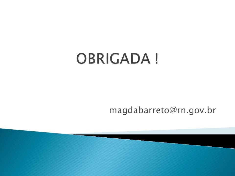 OBRIGADA ! magdabarreto@rn.gov.br