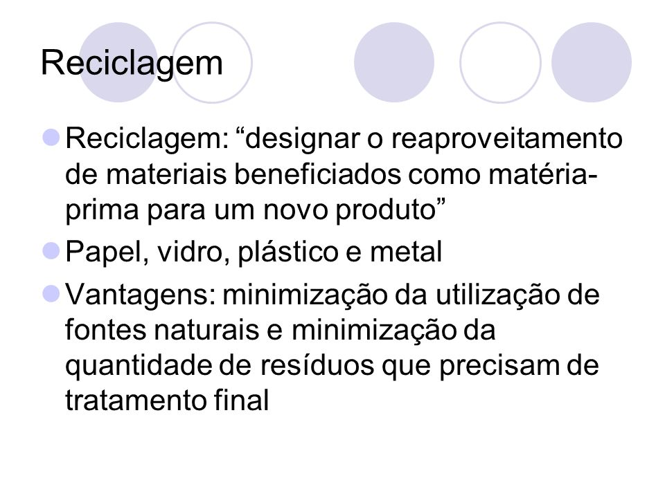 ReciclagemReciclagem: designar o reaproveitamento de materiais beneficiados como matéria-prima para um novo produto
