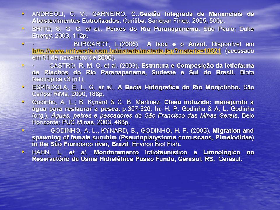 ANDREOLI, C. V., CARNEIRO, C..Gestão Integrada de Mananciais de Abastecimentos Eutrofizados. Curitiba: Sanepar Finep, 2005, 500p.