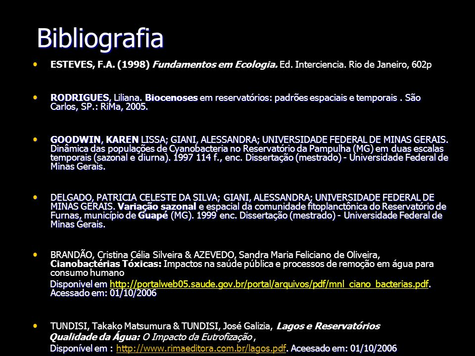 Bibliografia ESTEVES, F.A. (1998) Fundamentos em Ecologia. Ed. Interciencia. Rio de Janeiro, 602p.