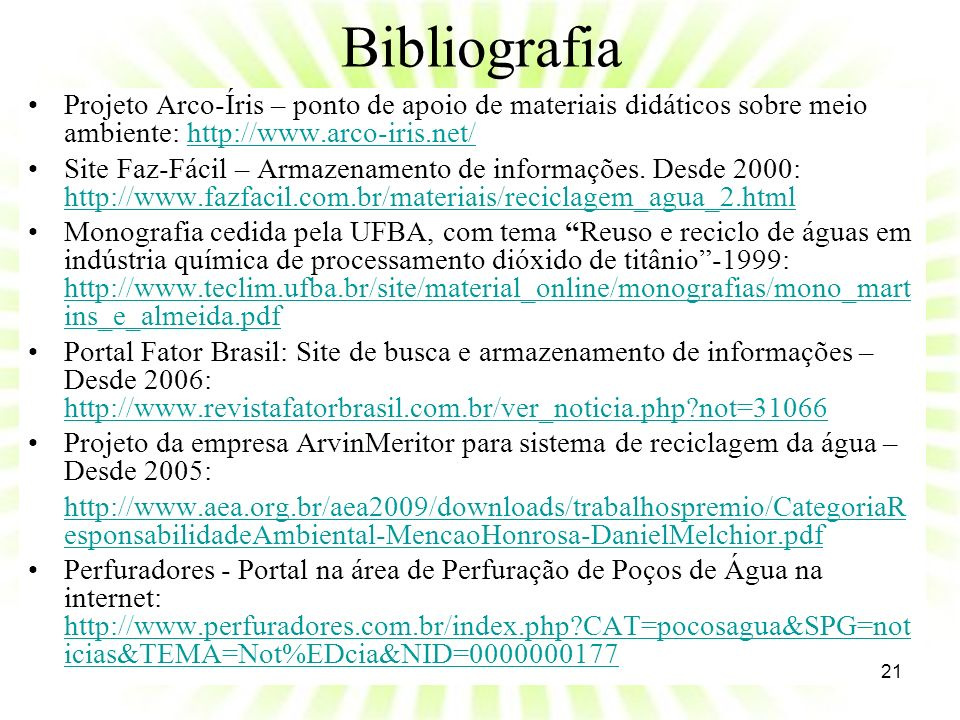 Bibliografia Projeto Arco-Íris – ponto de apoio de materiais didáticos sobre meio ambiente: http://www.arco-iris.net/