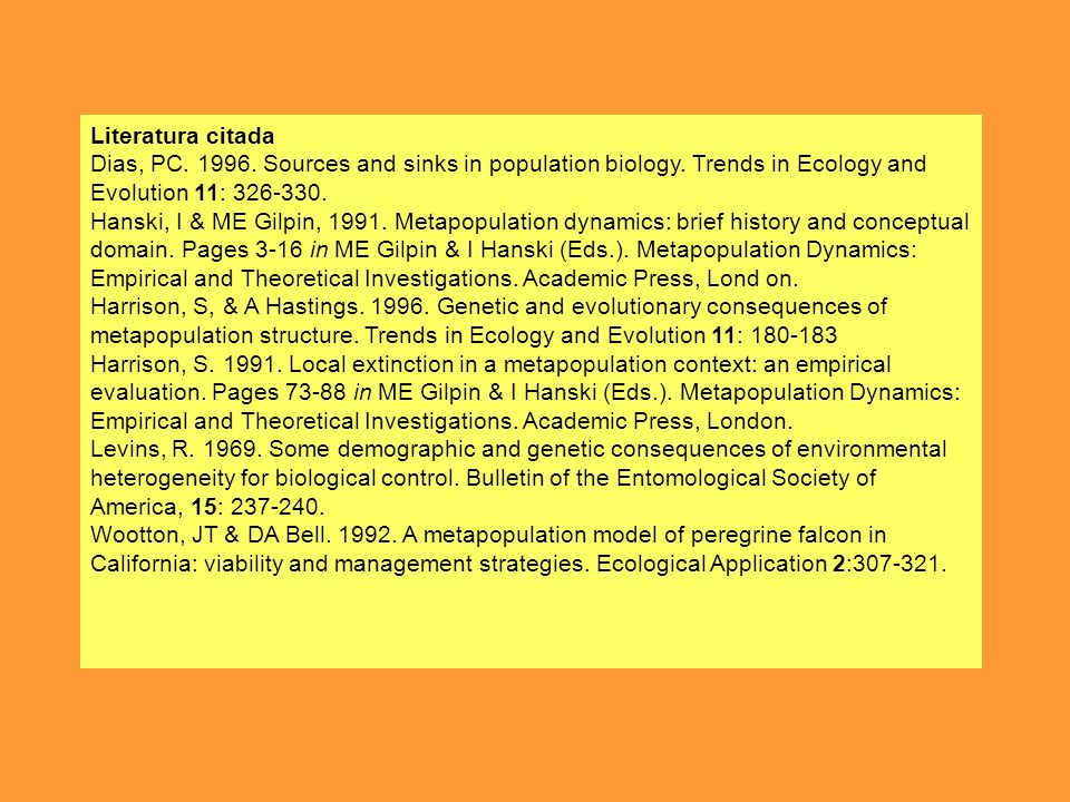 Literatura citada Dias, PC. 1996. Sources and sinks in population biology. Trends in Ecology and Evolution 11: 326-330.