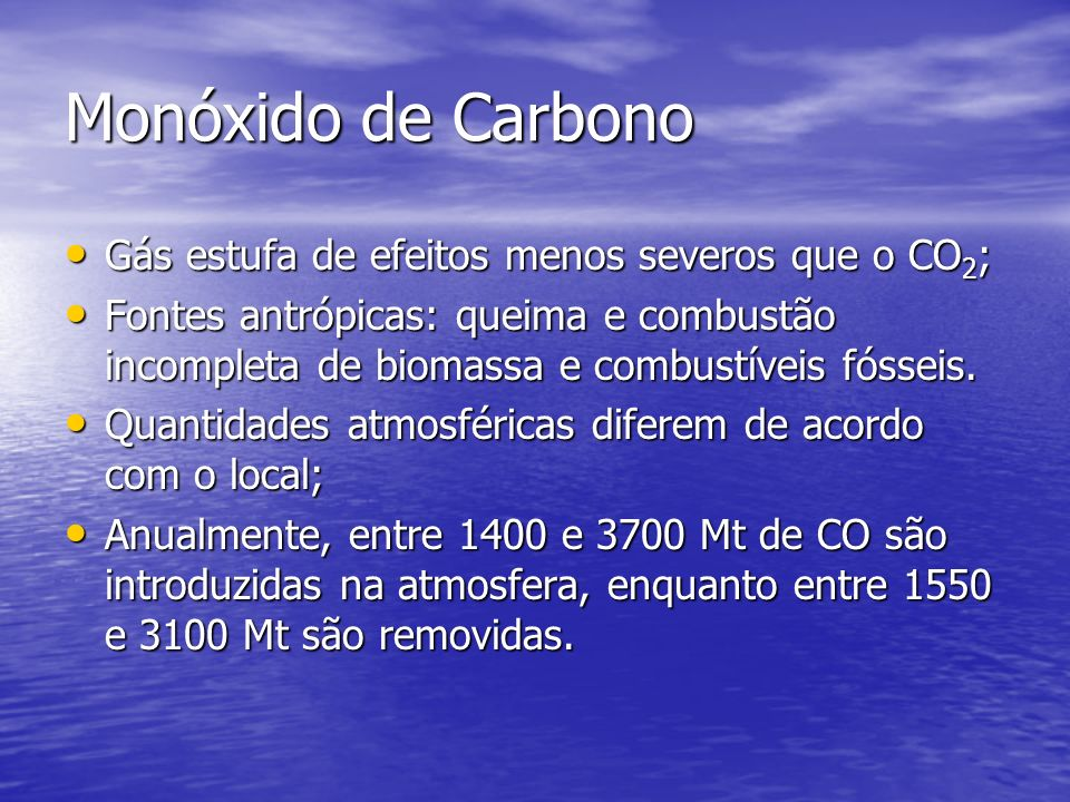 Monóxido de Carbono Gás estufa de efeitos menos severos que o CO2;
