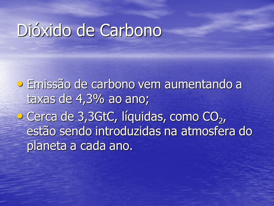Dióxido de Carbono Emissão de carbono vem aumentando a taxas de 4,3% ao ano;