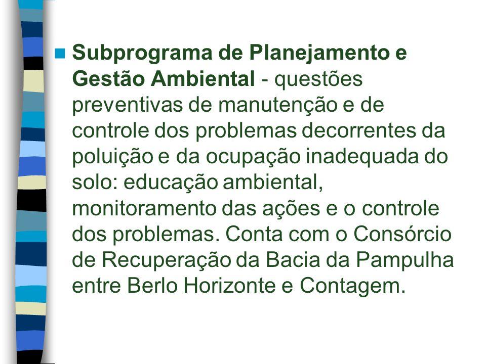 Subprograma de Planejamento e Gestão Ambiental - questões preventivas de manutenção e de controle dos problemas decorrentes da poluição e da ocupação inadequada do solo: educação ambiental, monitoramento das ações e o controle dos problemas.
