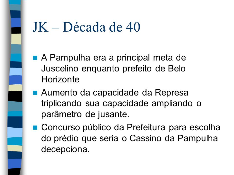JK – Década de 40 A Pampulha era a principal meta de Juscelino enquanto prefeito de Belo Horizonte.