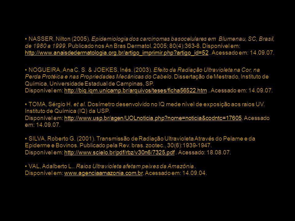 NASSER, Nilton (2005). Epidemiologia dos carcinomas basocelulares em Blumenau, SC, Brasil, de 1980 a 1999. Publicado nos An Bras Dermatol. 2005; 80(4):363-8. Disponível em: http://www.anaisdedermatologia.org.br/artigo_imprimir.php artigo_id=52 . Acessado em: 14.09.07.