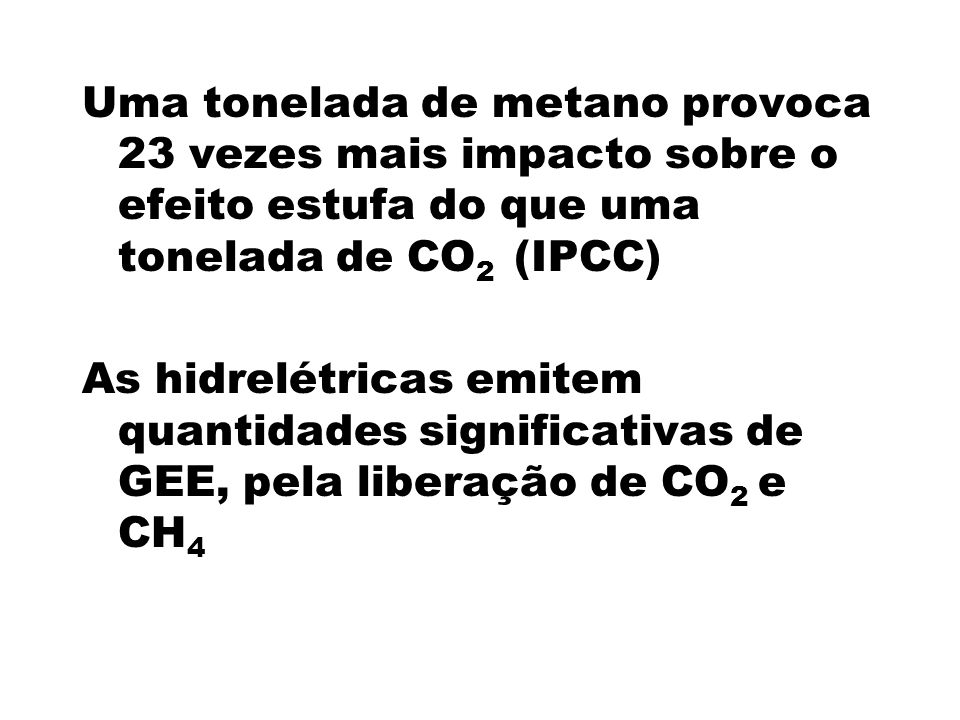 Uma tonelada de metano provoca 23 vezes mais impacto sobre o efeito estufa do que uma tonelada de CO2 (IPCC)