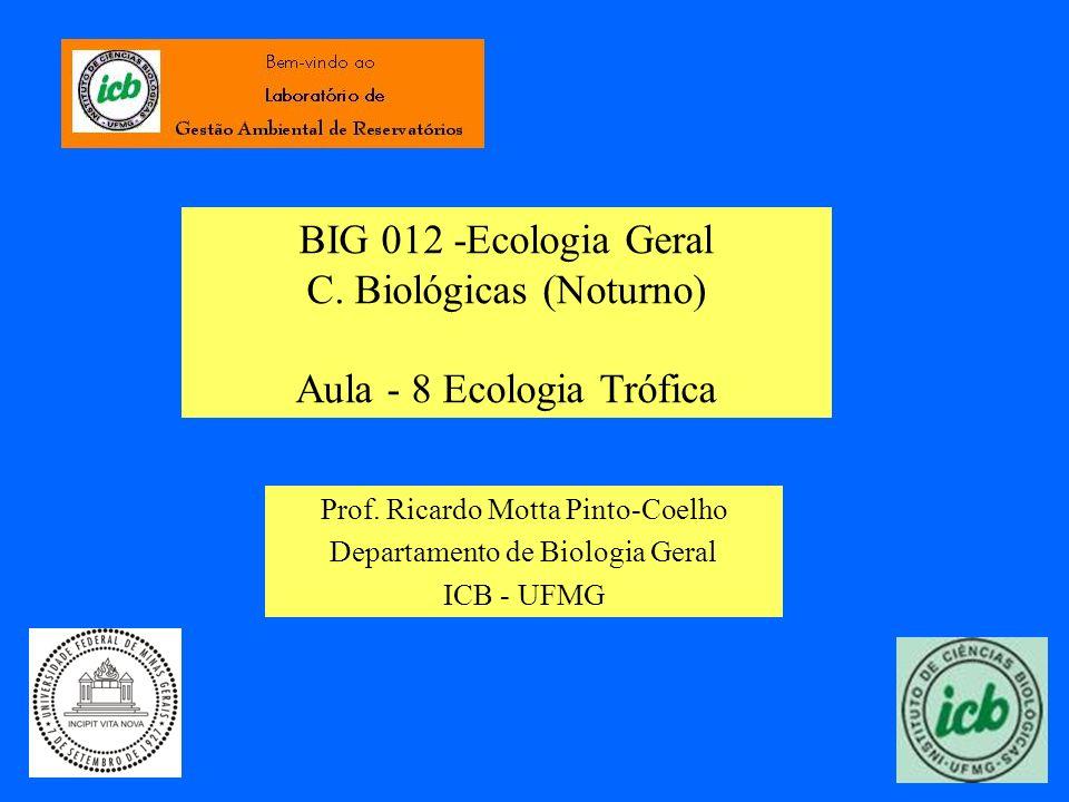 BIG 012 -Ecologia Geral C. Biológicas (Noturno) Aula - 8 Ecologia Trófica