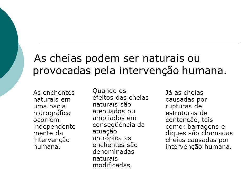 As cheias podem ser naturais ou provocadas pela intervenção humana.