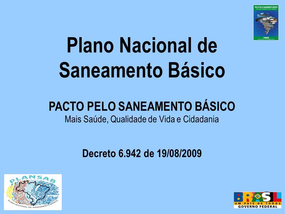 Plano Nacional de Saneamento Básico PACTO PELO SANEAMENTO BÁSICO Mais Saúde, Qualidade de Vida e Cidadania