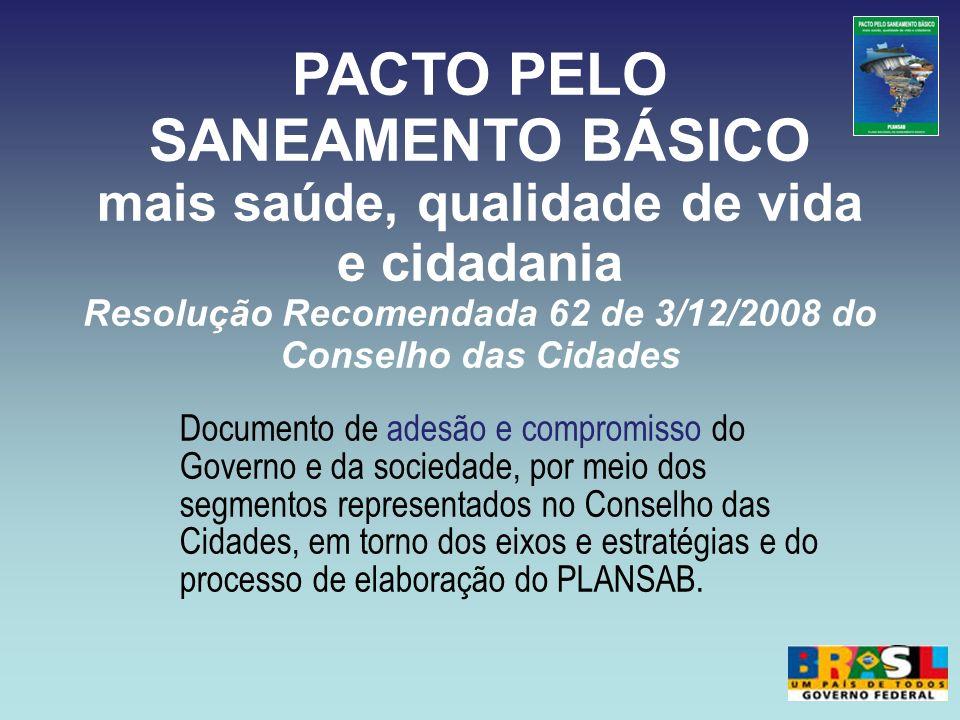 PACTO PELO SANEAMENTO BÁSICO mais saúde, qualidade de vida e cidadania Resolução Recomendada 62 de 3/12/2008 do Conselho das Cidades