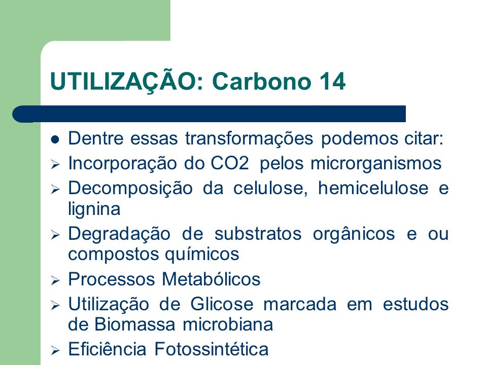 UTILIZAÇÃO: Carbono 14 Dentre essas transformações podemos citar: