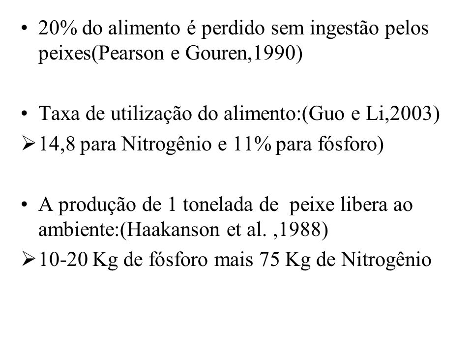 20% do alimento é perdido sem ingestão pelos peixes(Pearson e Gouren,1990)