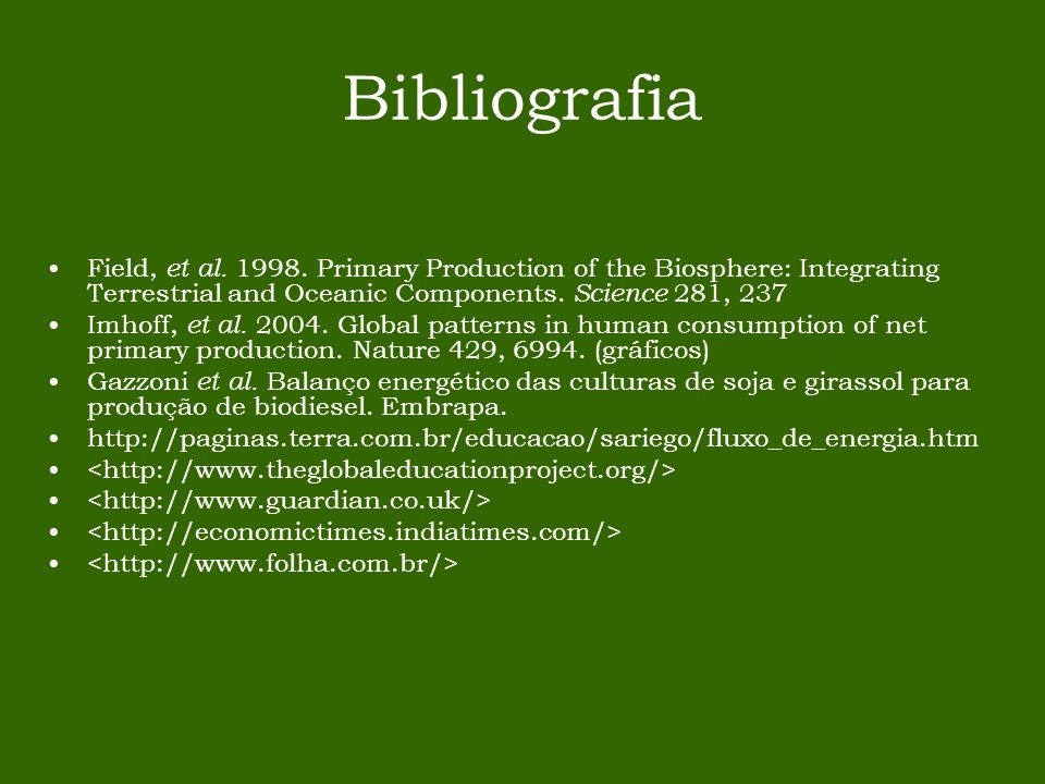 BibliografiaField, et al. 1998. Primary Production of the Biosphere: Integrating Terrestrial and Oceanic Components. Science 281, 237.