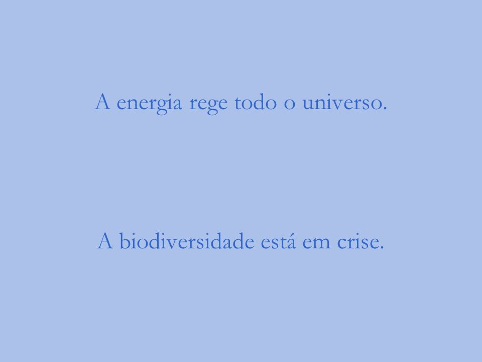 A energia rege todo o universo.