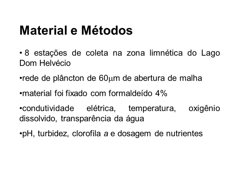 Material e Métodos8 estações de coleta na zona limnética do Lago Dom Helvécio. rede de plâncton de 60m de abertura de malha.