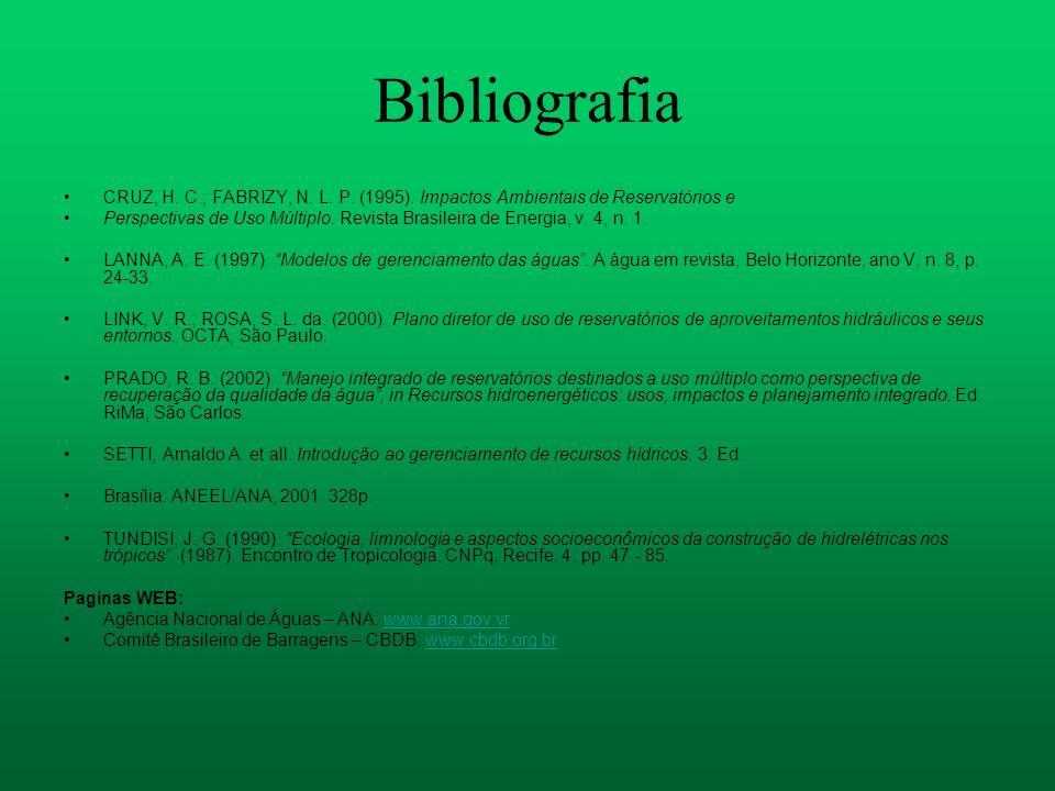 Bibliografia CRUZ, H. C.; FABRIZY, N. L. P. (1995). Impactos Ambientais de Reservatórios e.