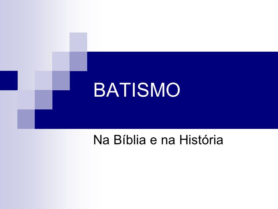 BATISMO Na Bíblia e na História