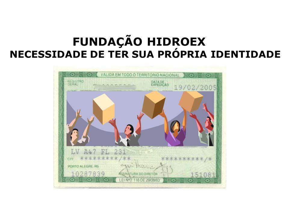 FUNDAÇÃO HIDROEX NECESSIDADE DE TER SUA PRÓPRIA IDENTIDADE