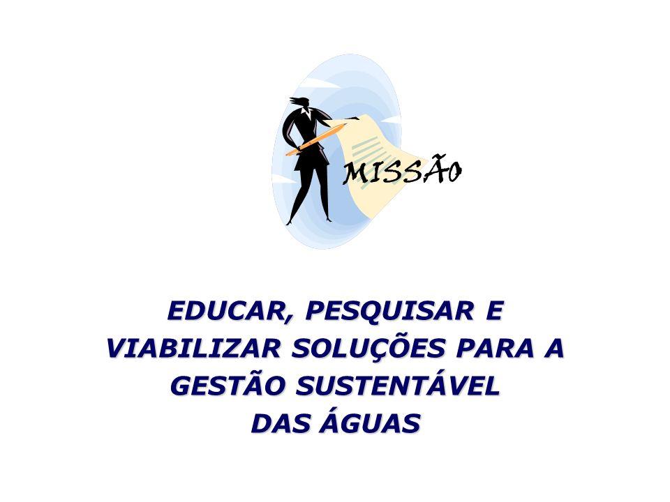EDUCAR, PESQUISAR E VIABILIZAR SOLUÇÕES PARA A GESTÃO SUSTENTÁVEL