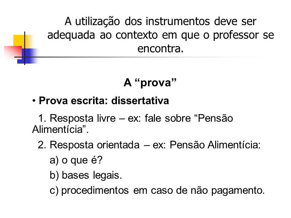 A utilização dos instrumentos deve ser adequada ao contexto em que o professor se encontra.