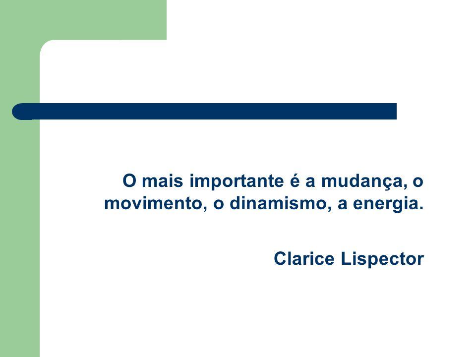 O mais importante é a mudança, o movimento, o dinamismo, a energia.