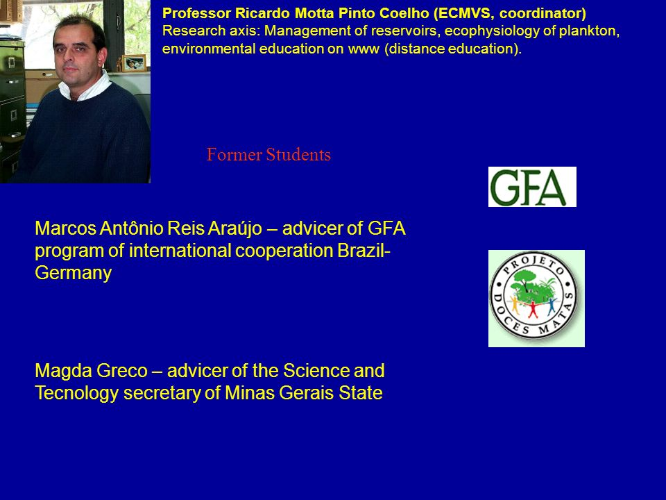 Professor Ricardo Motta Pinto Coelho (ECMVS, coordinator) Research axis: Management of reservoirs, ecophysiology of plankton, environmental education on www (distance education).