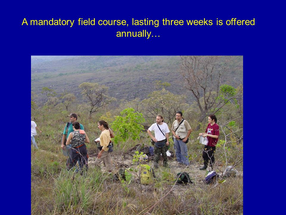 A mandatory field course, lasting three weeks is offered annually…
