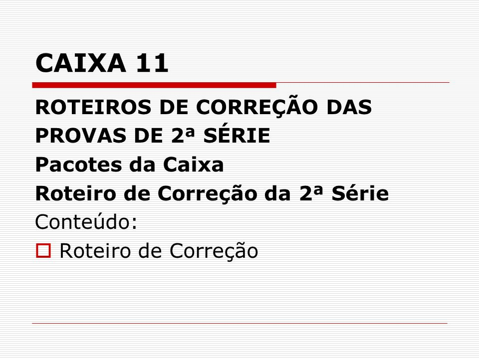 CAIXA 11 ROTEIROS DE CORREÇÃO DAS PROVAS DE 2ª SÉRIE Pacotes da Caixa