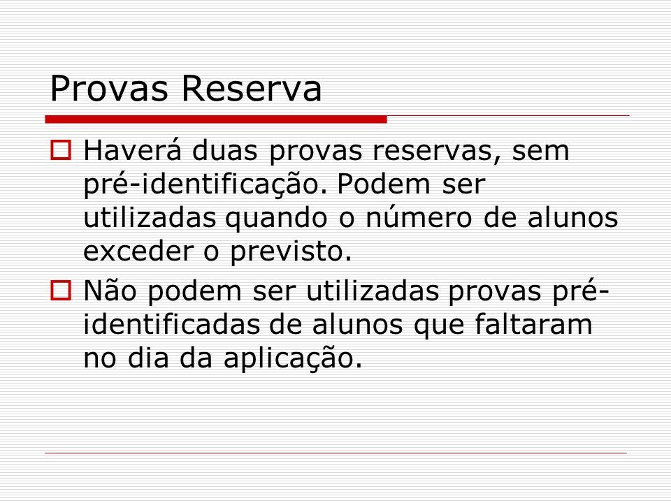 Provas Reserva Haverá duas provas reservas, sem pré-identificação. Podem ser utilizadas quando o número de alunos exceder o previsto.