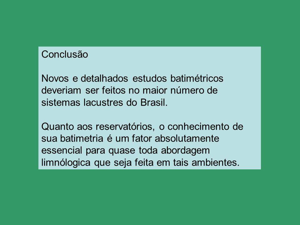 ConclusãoNovos e detalhados estudos batimétricos deveriam ser feitos no maior número de sistemas lacustres do Brasil.