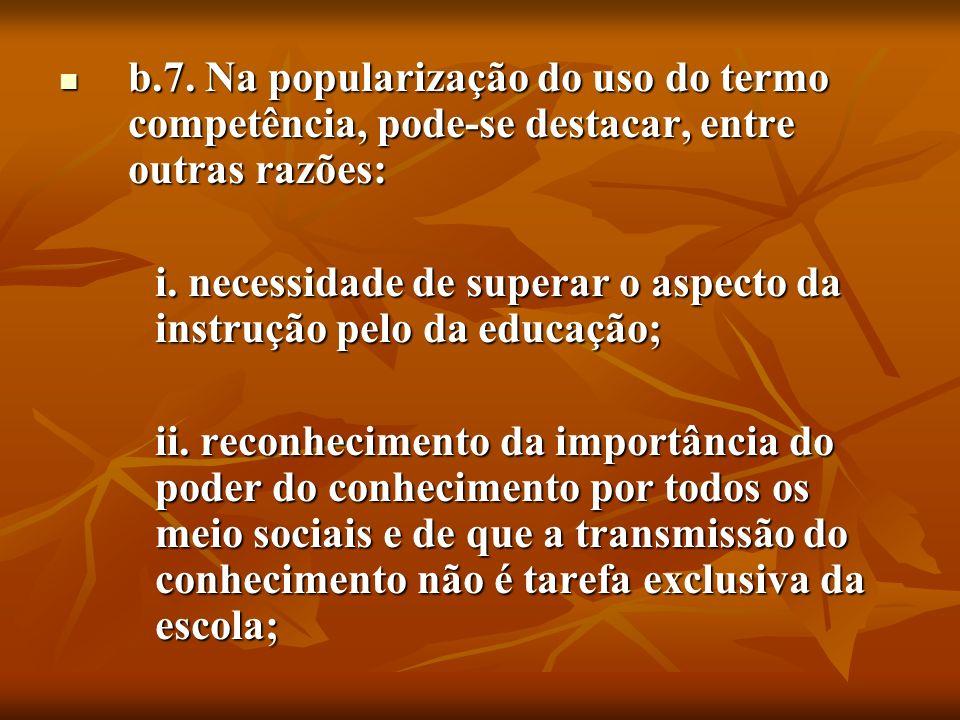 b.7. Na popularização do uso do termo competência, pode-se destacar, entre outras razões: