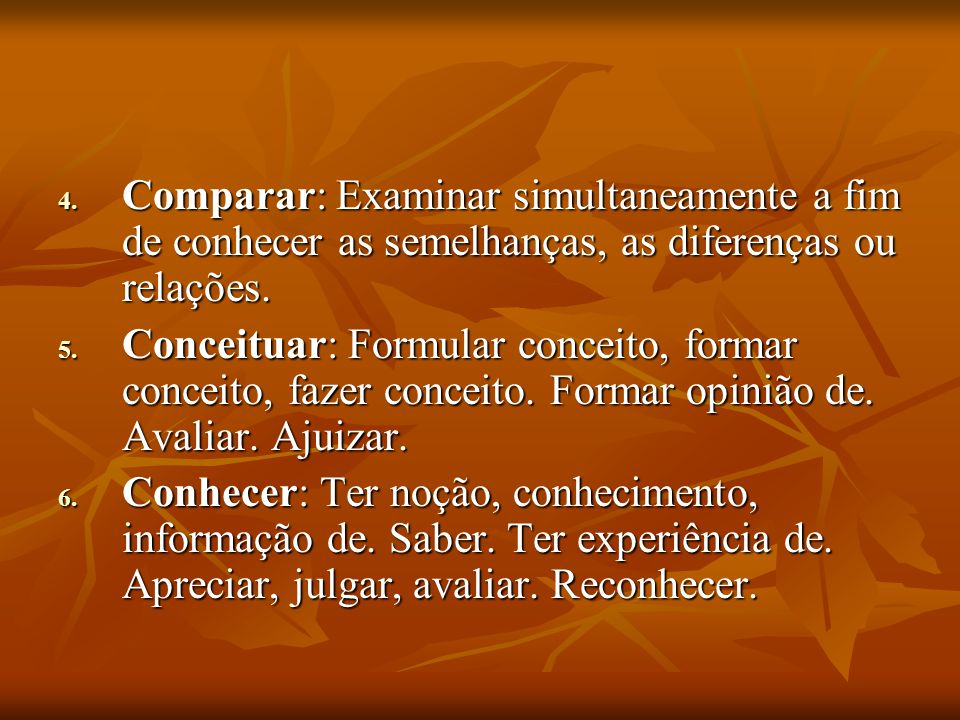 Comparar: Examinar simultaneamente a fim de conhecer as semelhanças, as diferenças ou relações.