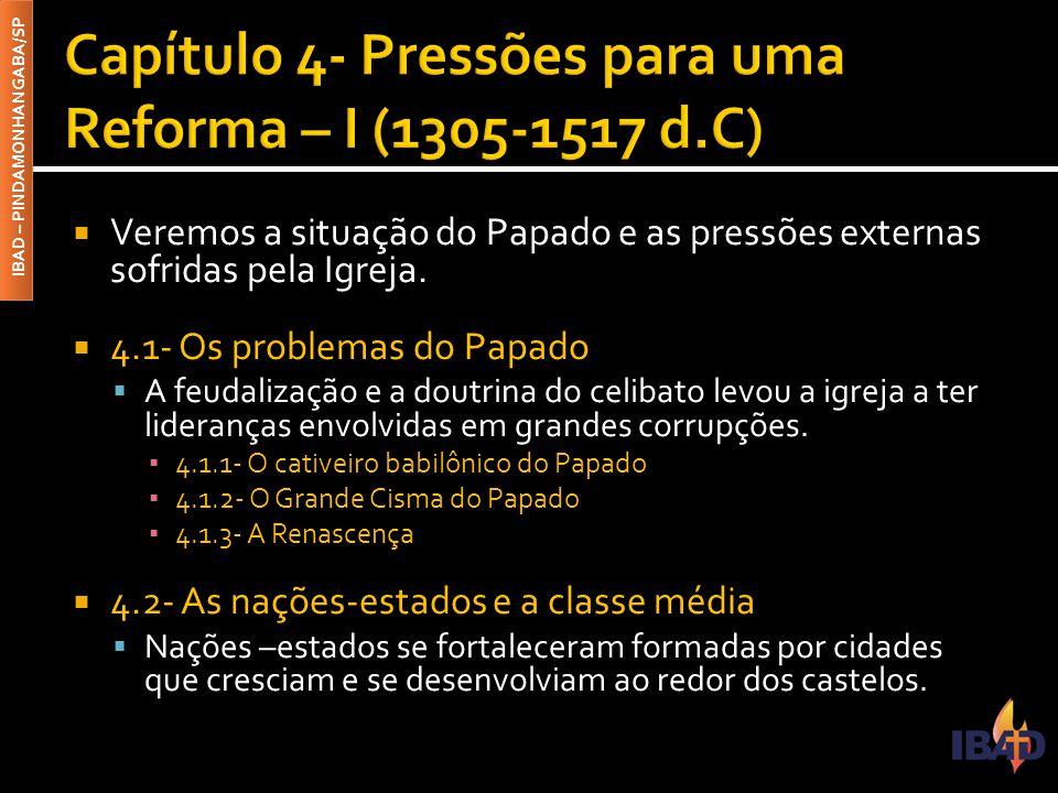 Capítulo 4- Pressões para uma Reforma – I (1305-1517 d.C)