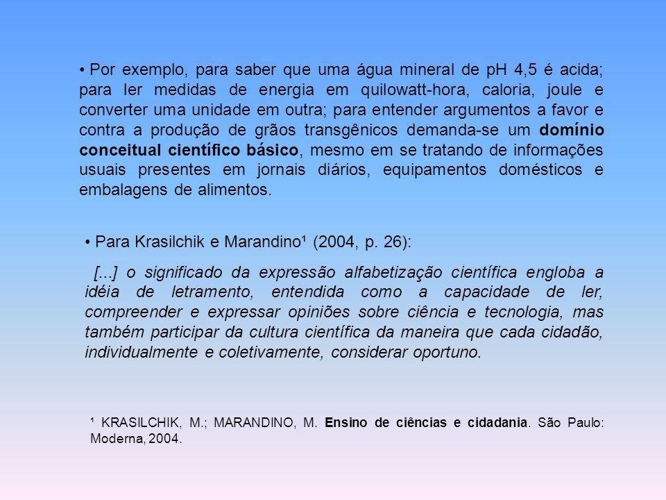 Para Krasilchik e Marandino¹ (2004, p. 26):