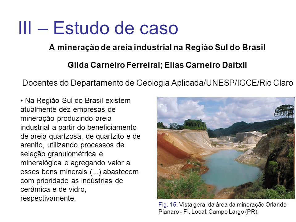 III – Estudo de casoA mineração de areia industrial na Região Sul do Brasil. Gilda Carneiro FerreiraI; Elias Carneiro DaitxII.