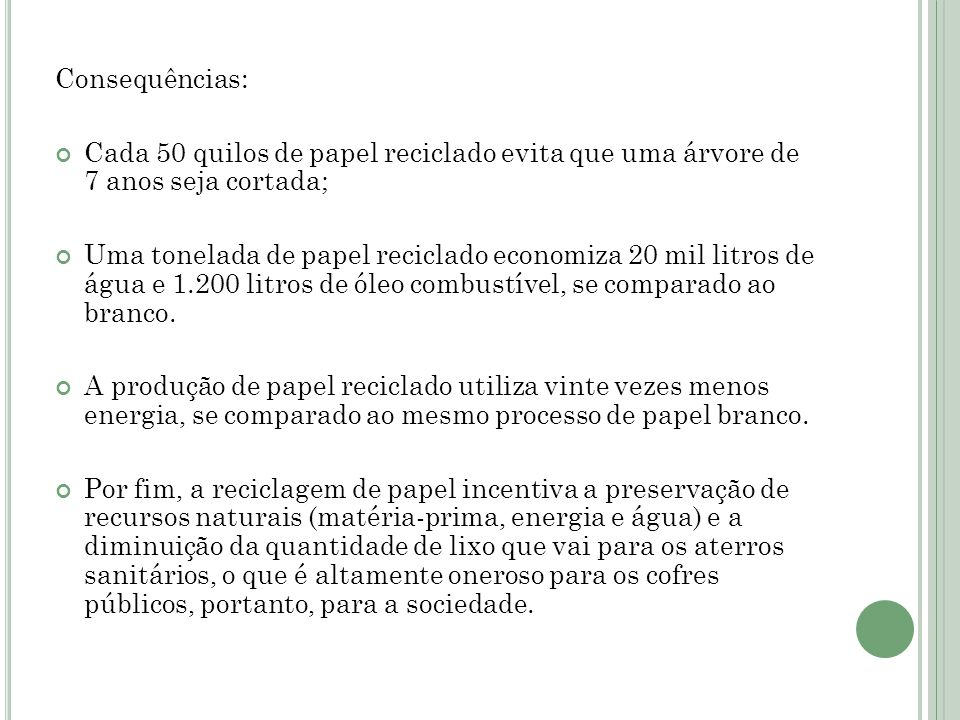 Consequências:Cada 50 quilos de papel reciclado evita que uma árvore de 7 anos seja cortada;